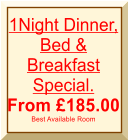 1Night Dinner, Bed & Breakfast Special. From �185.00 Best Available Room