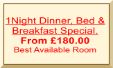1Night Dinner, Bed & Breakfast Special. From £180.00 Best Available Room